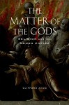 The Matter of the Gods: Religion and the Roman Empire - Clifford Ando
