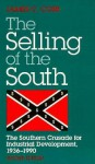 SELLING OF THE SOUTH: The Southern Crusade for Industrial Development, 1936-90 - James C. Cobb