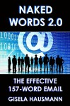 NAKED WORDS 2.0: The Effective 157-Word Email - Gisela Hausmann, Divya Lavanya