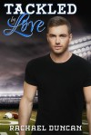 Tackled by Love - Rachael Duncan