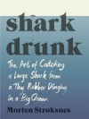 Shark Drunk: The Art of Catching a Large Shark from a Tiny Rubber Dinghy in a Big Ocean - Morten Strøksnes