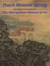 Peach Blossom Spring: Gardens and Flowers in Chinese Paintings - Richard M. Barnhart