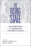 The Rising State: How State Power Is Transforming Our Nation's Schools - Bonnie C. Fusarelli, Bruce S. Cooper