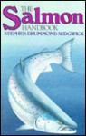 The Salmon Handbook: The Life and Cultivation of Fishes of the Salmon Family - Stephen Drummond Sedgwick