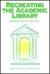 Recreating the Academic Library - Cheryl Laguardia