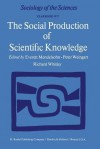 The Social Production of Scientific Knowledge: Yearbook 1977 - E. Mendelsohn