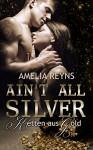 Ain't all Silver: Ketten aus Gold - Amelia Reyns