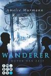 Wanderer, Band 2: Hüter der Zeit - Amelie Murmann