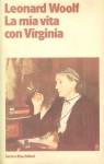 La mia vita con Virginia - Leonard Woolf, Ilide Carmignani, Marisa Bulgheroni