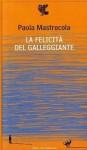 La felicità del galleggiante: Poesie 1995-2009 - Paola Mastrocola