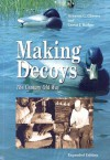 Making Decoys: The Century-Old Way - Grayson C. Chesser, Curtis J. Badger