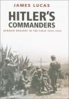 Hitler's Commanders: German Bravery in the Field 1939-1945 - James Sidney Lucas