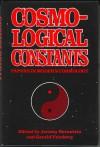Cosmological Constants: Papers In Modern Cosmology - Jeremy Bernstein, Gerald Feinberg
