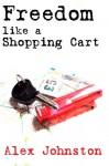 Freedom Like a Shopping Cart - Alex Johnston