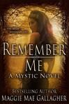 Remember Me: A Mystic Novel (Mystic Series Book 1) - Maggie Mae Gallagher