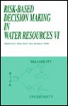 Risk-Based Decision Making in Water Resources VI: Proceedings of the Sixth Conference, Santa Barbara, California, October 31-November 5, 1993 - Yacov Y. Haimes, David A. Moser