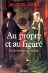 Au Propre Et Au Figure: Une Histoire De La Propriete (French Edition) - Jacques Attali