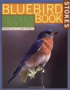 The Bluebird Book: The Complete Guide to Attracting Bluebirds (Stokes Backyard Nature Books) - Donald Stokes, Lillian Stokes