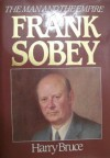 Frank Sobey: The Man And The Empire - Harry Bruce