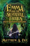 Emma and the Silverbell Faeries - Matthew S. Cox