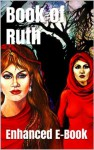 Book of Ruth - Enhanced E-Book Edition (Illustrated. Includes 5 Different Versions, Matthew Henry Commentary, Image Gallery + Audio Links) - Anonymous Anonymous, Christianity Today, Bible in Basic English, Bible Study, Holy Bible King James Version, Scripture and the Authority Of God, The Book of Ruth, Christian Theology