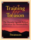 Training for Treason, The Harmful Agenda Behind Education for Sustainability - Holly Swanson