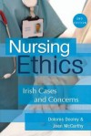 Nursing Ethics: Irish Cases and Concerns - Joan Mccarthy, Dolores Dooley, Ann Gallagher