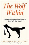 The Wolf Within: The Astonishing Evolution of the Wolf into Man's Best Friend - Bryan Sykes