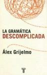 La Gramatica Descomplicada - Álex Grijelmo