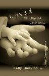 Loved as I Should Have Been - Kelly Hawkins, Lillian Easterly-Smith