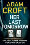 Her Last Tomorrow - Adam Croft