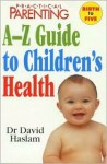 Practical Parenting A-Z Guide to Children's Health - David Haslam