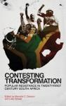 Contesting Transformation: Popular Resistance in Twenty-First Century South Africa - Marcelle C. Dawson, Luke Sinwell