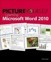 Picture Yourself Learning Microsoft Word 2010: Step By Step - Diane Koers