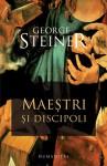 "Maeştri şi discipoli: prelegerile ""Charles Eliot Norton"" 2001–2002 - George Steiner, Virgil Stanciu"
