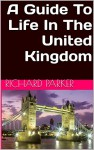 A Guide To Life In The United Kingdom - Richard Parker