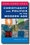 Christianity and Politics in the Modern Age - Graeme Smith