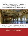 Rafael Sabatini Classics Library Volume II (Masterpiece Collection): The Life of Cesare Borgia and the Strolling Saint - Rafael Sabatini