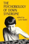The Psychobiology of Down Syndrome: Proceedings of the Second International Conference on Simulation of Adaptive Behavior - Lynn Nadel, National Down Syndrome Society