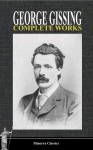 Complete Works of George Gissing (Illustrated) - George Gissing