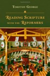 Reading Scripture with the Reformers - Timothy George