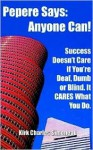 Pepere Says: Anyone Can!: Success Doesn't Care If You're Deaf, Dumb or Blind. It Cares What You Do - Kirk Charles Simoneau