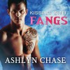 Kissing with Fangs: Flirting with Fangs Trilogy, Book 3 - Ashlyn Chase, Leah Mallach, Tantor Audio