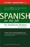 Spanish on the Job for Healthcare Workers Desk Reference (English and Spanish Edition) - Living Language, Miguel Bedolla, Helga Schier