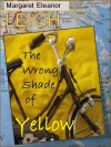 The Wrong Shade of Yellow - Margaret Eleanor Leigh