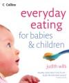 Everyday Eating for Babies & Children - Judith Wills