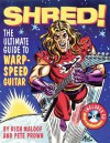 Shred!: The Ultimate Guide to Warp-Speed Guitar [With CD] - Rich Maloof, Pete Prown