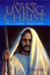 Days of the Living Christ, Volume One - W. Cleon Skousen