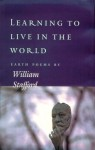Learning to Live in the World: Earth Poems by William Stafford - William Edgar Stafford, Jerry Watson, Laura Apol Obbink