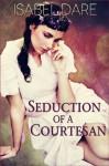 Seduction of a Courtesan - Isabel Dare